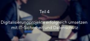 IT-Sicherheit und Datenschutz in Digitalisierungsprojekten