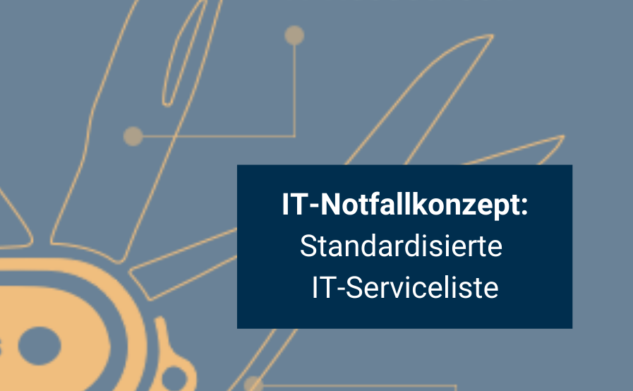 IT-Strukturierung inklusive Abhängigkeiten als Basis für Ihr IT-Notfallkonzept